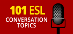 101 ESL Conversation Topics to Break the Silence [2020]