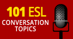 101 ESL Conversation Topics to Break the Silence [2020]