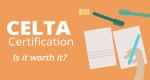 CELTA Certification: Is It Worth It? [2020]