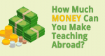 ESL Teacher Salary: How Much Money Can You Make Teaching Abroad?