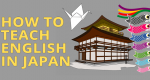 How to Teach English in Japan with JET Programme or Eikaiwa [Infographic]